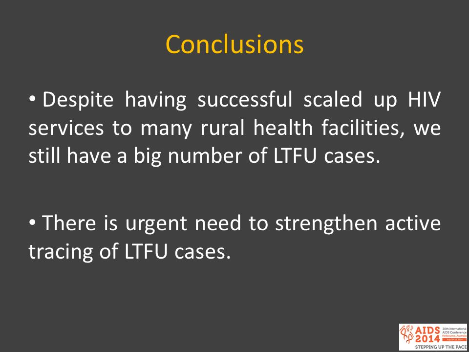 Conclusions Despite having successful scaled up HIV services to many rural health facilities, we still have a big number of LTFU cases.
