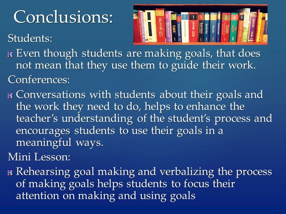 Students: Even though students are making goals, that does not mean that they use them to guide their work.