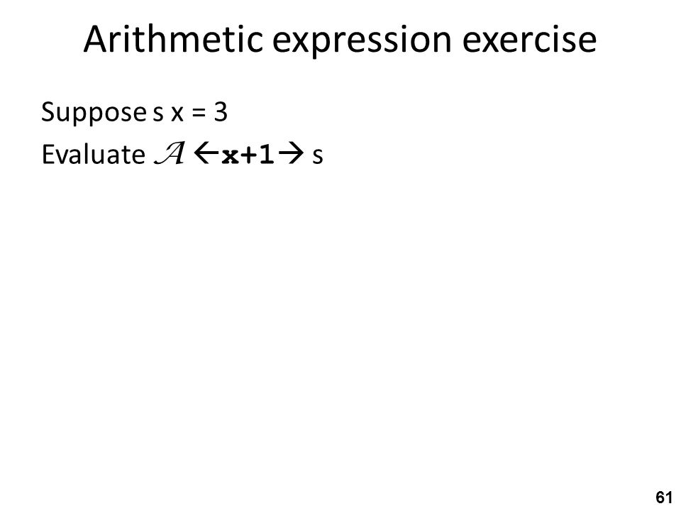 Arithmetic expression exercise Suppose s x = 3 Evaluate A  x+1  s 61
