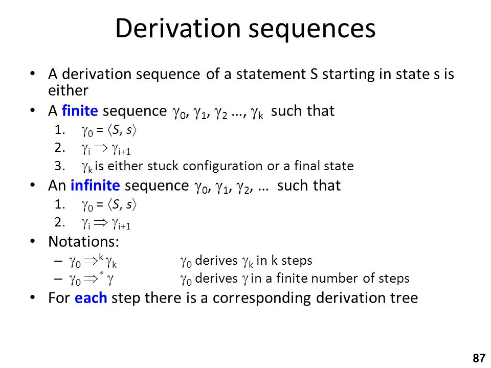 Derivation sequences A derivation sequence of a statement S starting in state s is either A finite sequence  0,  1,  2 …,  k such that 1.