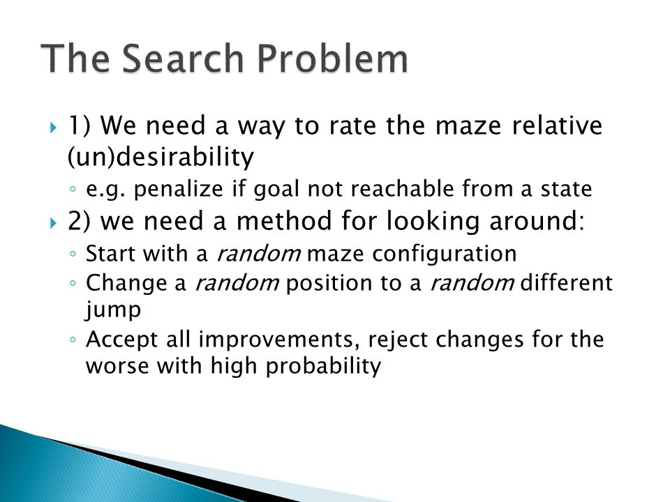  1) We need a way to rate the maze relative (un)desirability ◦ e.g.