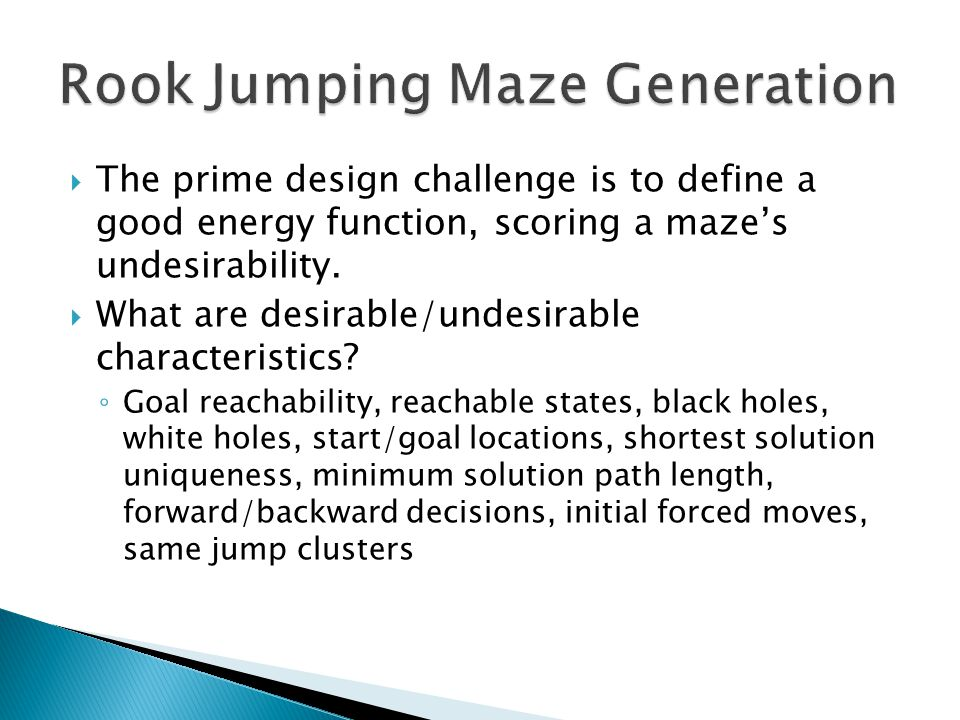  The prime design challenge is to define a good energy function, scoring a maze's undesirability.