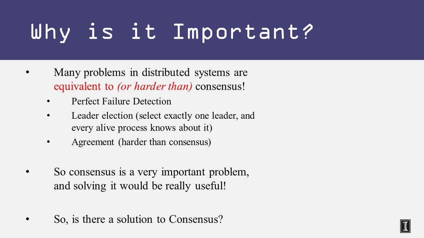 Many problems in distributed systems are equivalent to (or harder than) consensus.