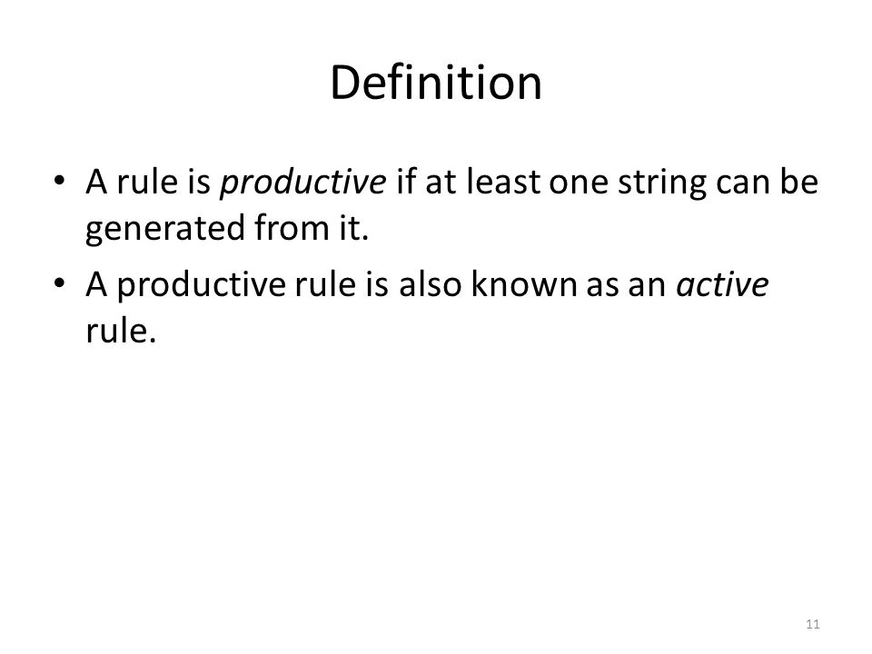 Definition A rule is productive if at least one string can be generated from it.