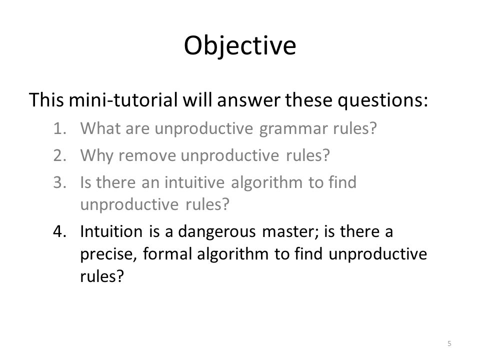 Objective This mini-tutorial will answer these questions: 1.What are unproductive grammar rules? 2.Why remove unproductive rules? 3.Is there an intuit