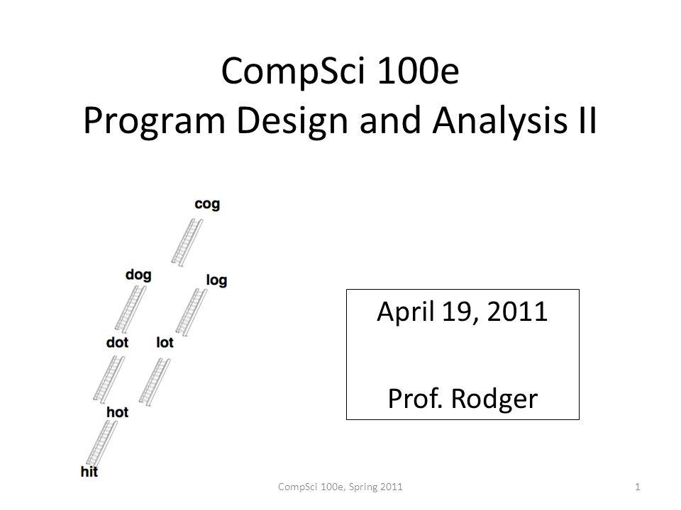 CompSci 100e Program Design and Analysis II April 19, 2011 Prof. Rodger CompSci 100e, Spring 20111