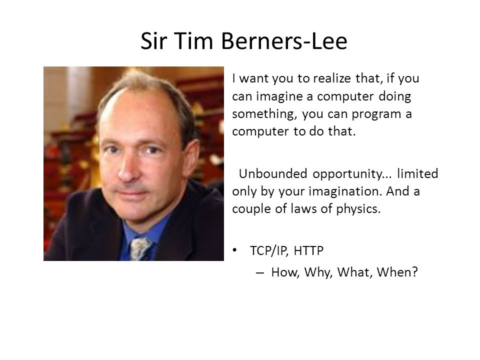 Sir Tim Berners-Lee I want you to realize that, if you can imagine a computer doing something, you can program a computer to do that.