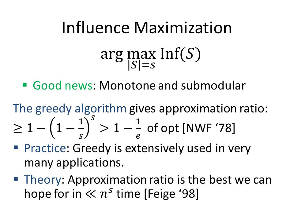 Influence Maximization  Good news: Monotone and submodular