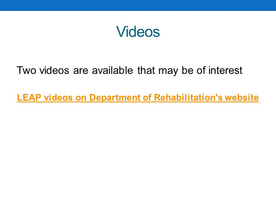 Videos Two videos are available that may be of interest LEAP videos on Department of Rehabilitation s website