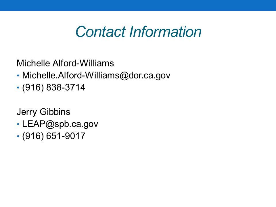 Contact Information Michelle Alford-Williams Michelle.Alford-Williams@dor.ca.gov (916) 838-3714 Jerry Gibbins LEAP@spb.ca.gov (916) 651-9017