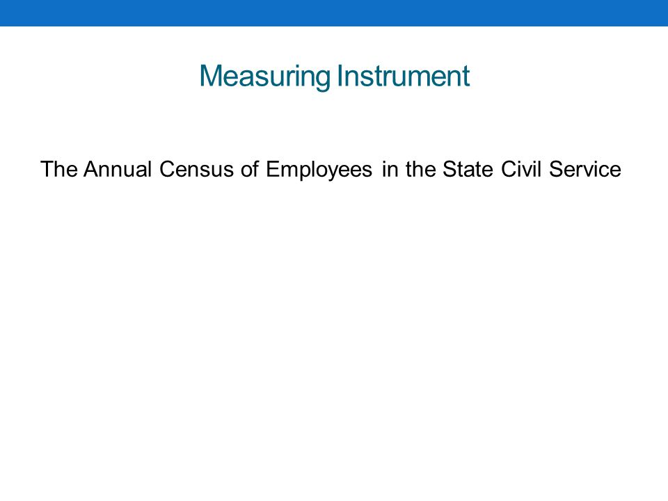 Measuring Instrument The Annual Census of Employees in the State Civil Service