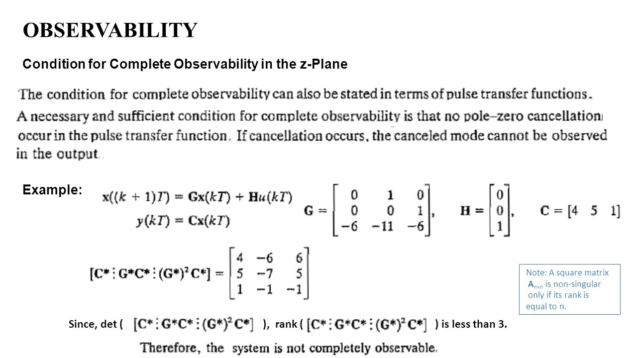 OBSERVABILITY Condition for Complete Observability in the z-Plane Example: Since, det ( ), rank ( ) is less than 3. Note: A square matrix A n×n is non