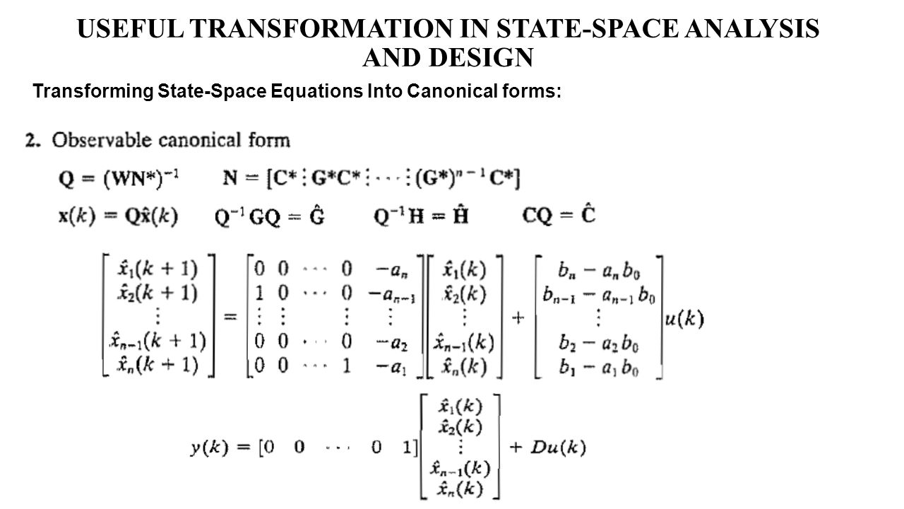 USEFUL TRANSFORMATION IN STATE-SPACE ANALYSIS AND DESIGN Transforming State-Space Equations Into Canonical forms: