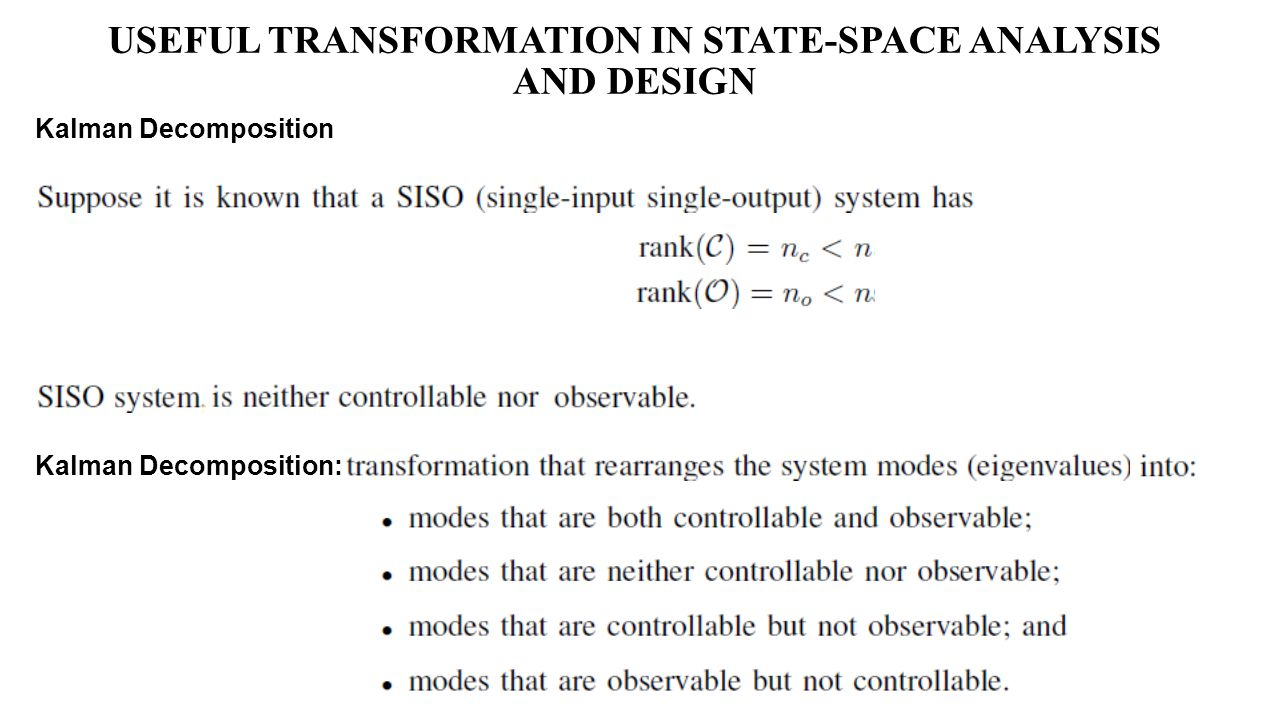USEFUL TRANSFORMATION IN STATE-SPACE ANALYSIS AND DESIGN Kalman Decomposition Kalman Decomposition: