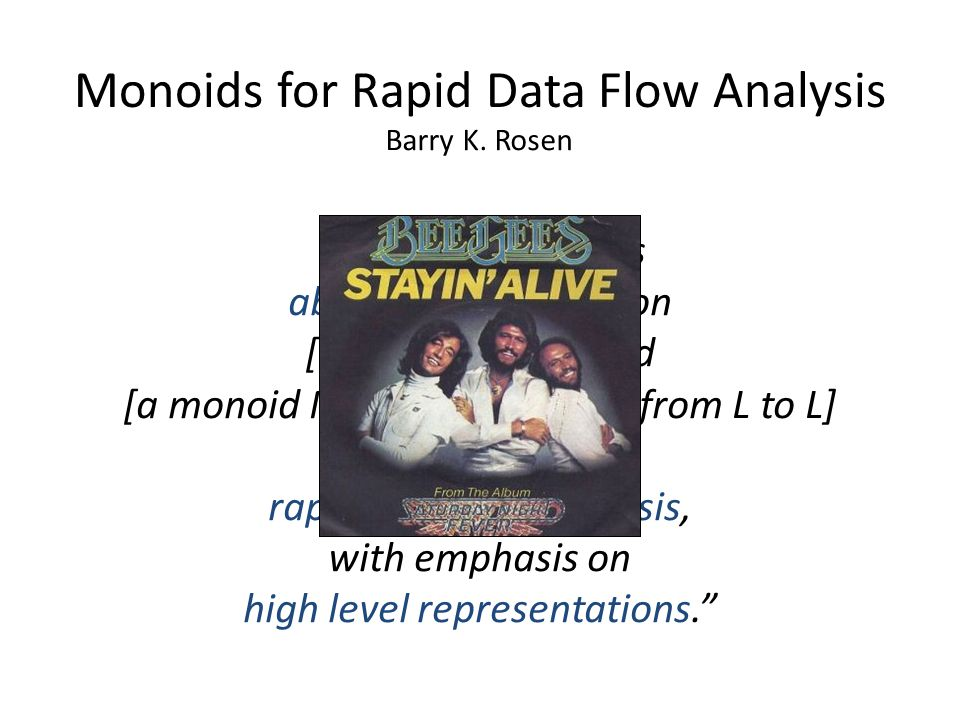 Monoids for Rapid Data Flow Analysis This paper studies abstract conditions on [a semilattice L] and [a monoid M of isotone maps from L to L] that lead to rapid data flow analysis, with emphasis on high level representations. Barry K.