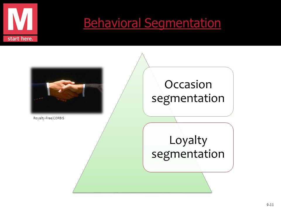 9-11 Behavioral Segmentation Occasion segmentation Loyalty segmentation Royalty-Free/CORBIS