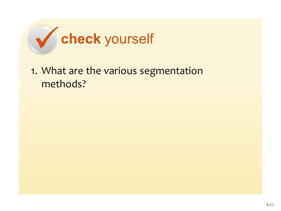 check yourself 9-12 1.What are the various segmentation methods?