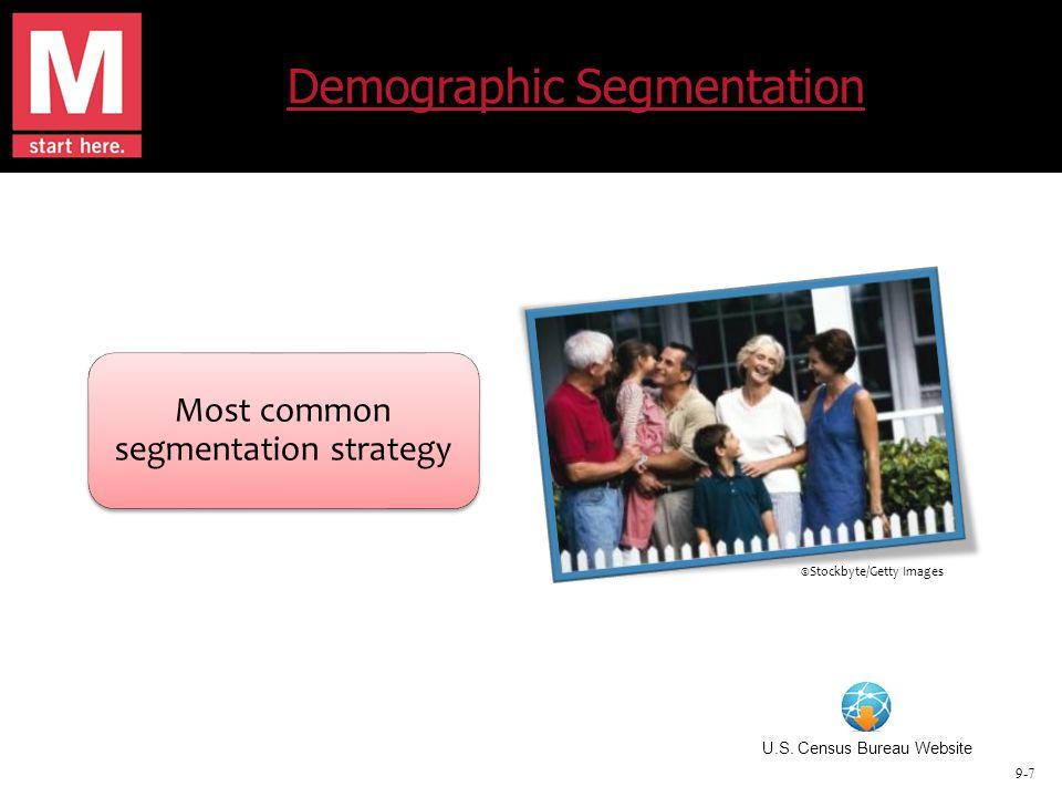 9-7 Demographic Segmentation Most common segmentation strategy U.S. Census Bureau Website ©Stockbyte/Getty Images