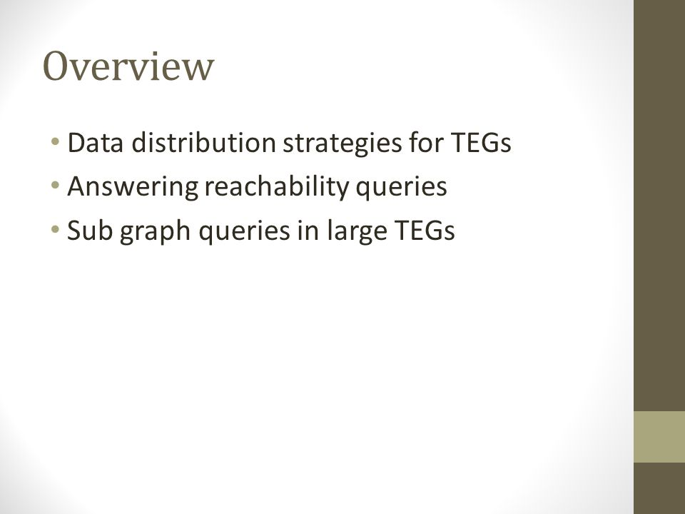 Overview Data distribution strategies for TEGs Answering reachability queries Sub graph queries in large TEGs