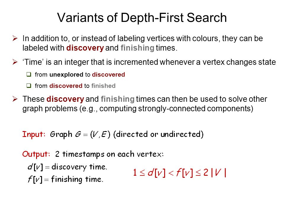Variants of Depth-First Search  In addition to, or instead of labeling vertices with colours, they can be labeled with discovery and finishing times.