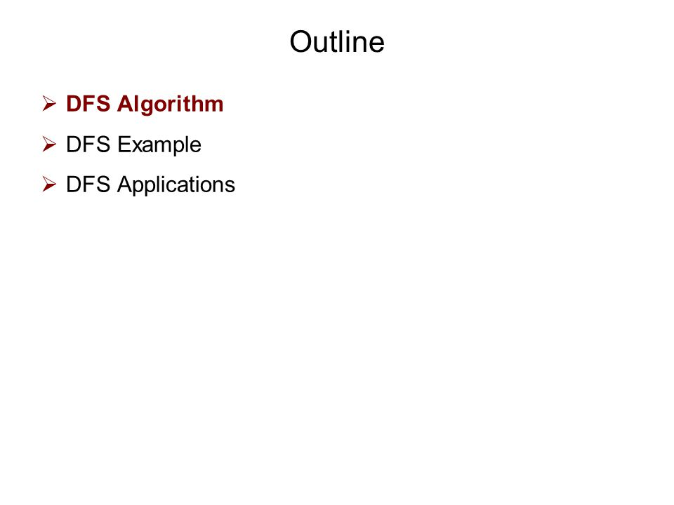 Outline  DFS Algorithm  DFS Example  DFS Applications