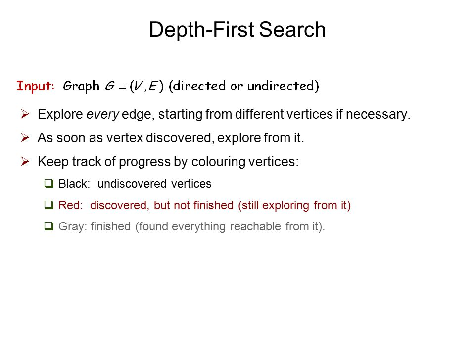 Depth-First Search  Explore every edge, starting from different vertices if necessary.