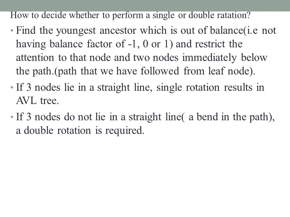 How to decide whether to perform a single or double ratation? Find the youngest ancestor which is out of balance(i.e not having balance factor of -1,