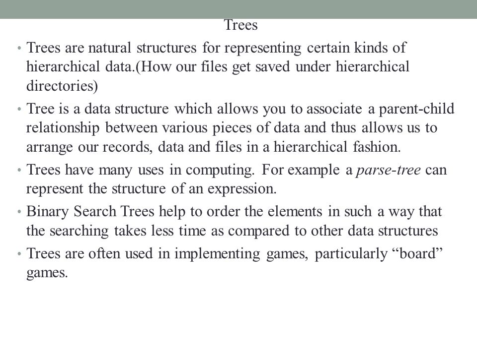 Trees Linked list is a linear D.S and for some problems it is not possible to maintain this linear ordering.