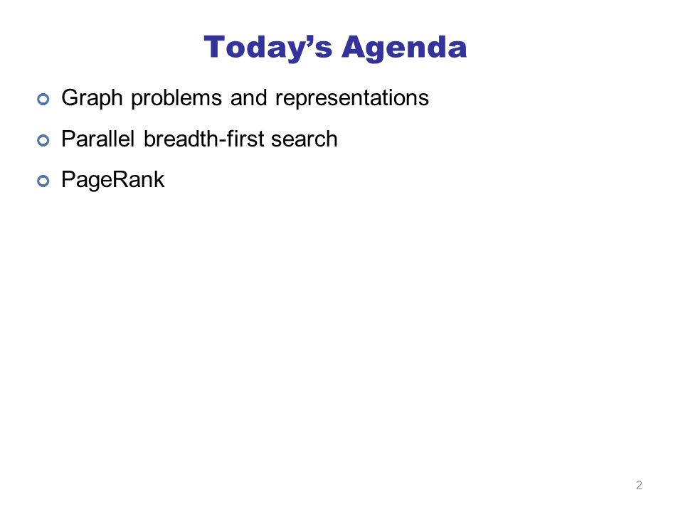 Today's Agenda Graph problems and representations Parallel breadth-first search PageRank 2