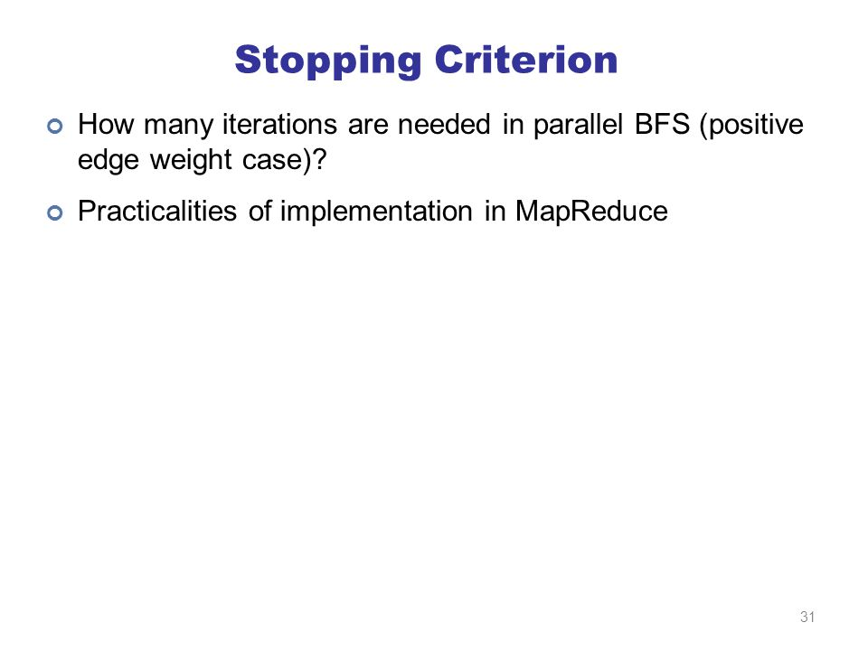 Stopping Criterion How many iterations are needed in parallel BFS (positive edge weight case).