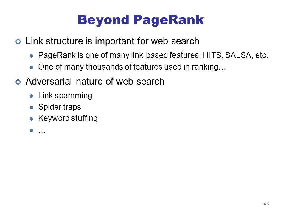 Beyond PageRank Link structure is important for web search PageRank is one of many link-based features: HITS, SALSA, etc.