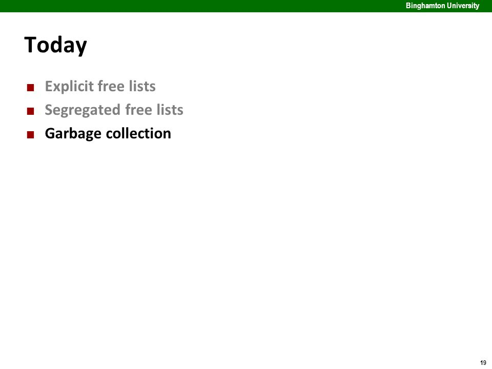 19 Binghamton University Today Explicit free lists Segregated free lists Garbage collection