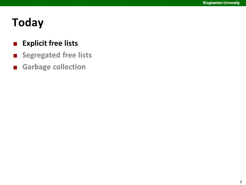 2 Binghamton University Today Explicit free lists Segregated free lists Garbage collection