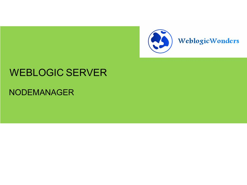 1.Creating logical machines 2.Using nodemanager for server startup and shutdown GETTING STARTED