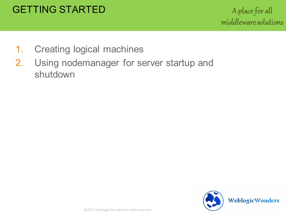 Logical Machines And Node Manager Logical machines are created for the servers so that the servers can be starting through a node manager.