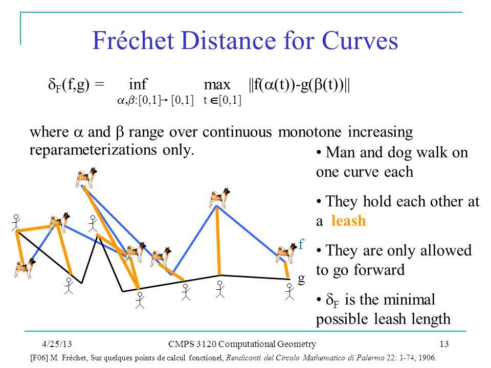  F (f,g) = inf max   f(  (t))-g(  (t))    :[0,1] [0,1] t  [0,1] where  and  range over continuous monotone increasing reparameterizations on