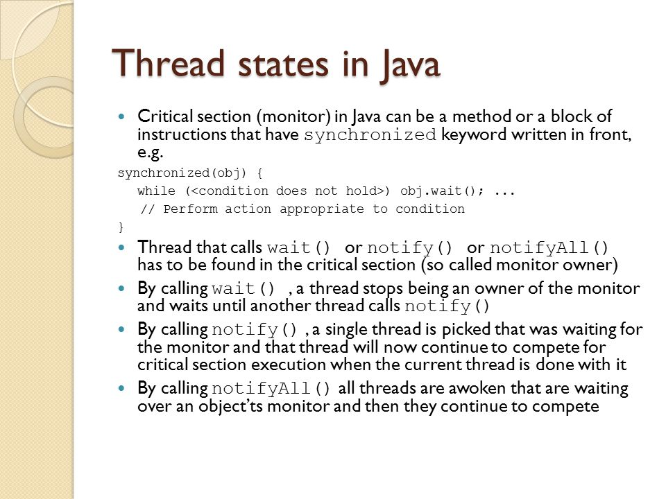 Thread states in Java Critical section (monitor) in Java can be a method or a block of instructions that have synchronized keyword written in front, e.g.