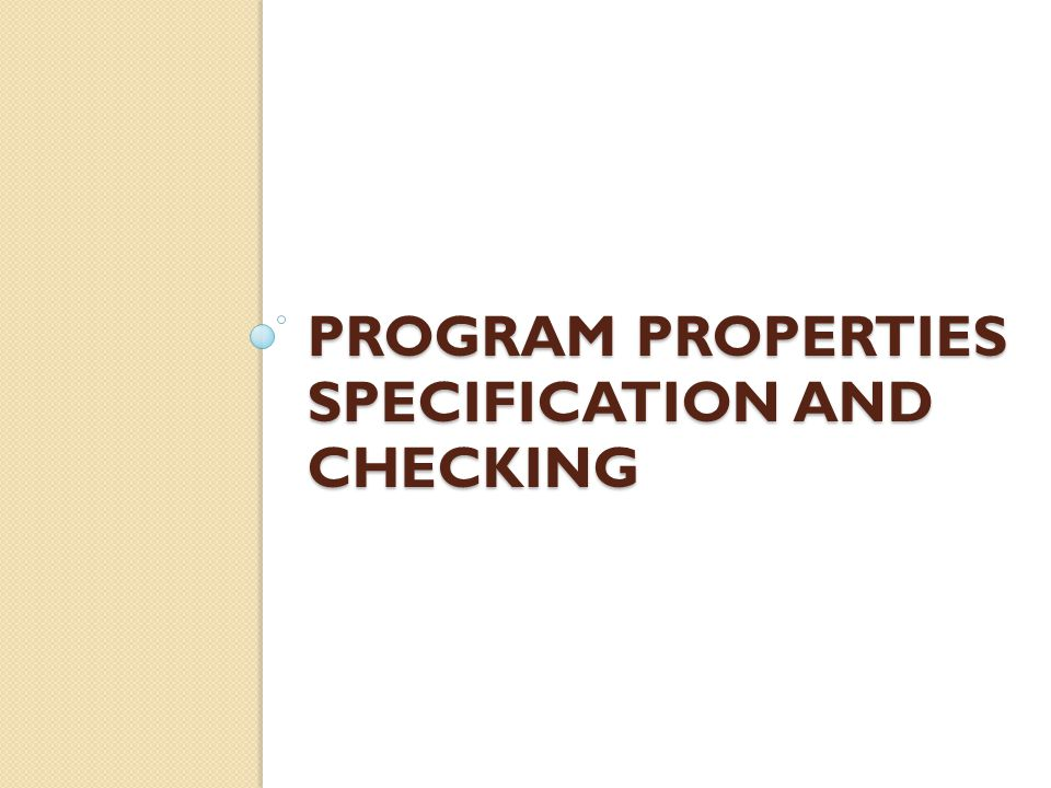 PROGRAM PROPERTIES SPECIFICATION AND CHECKING