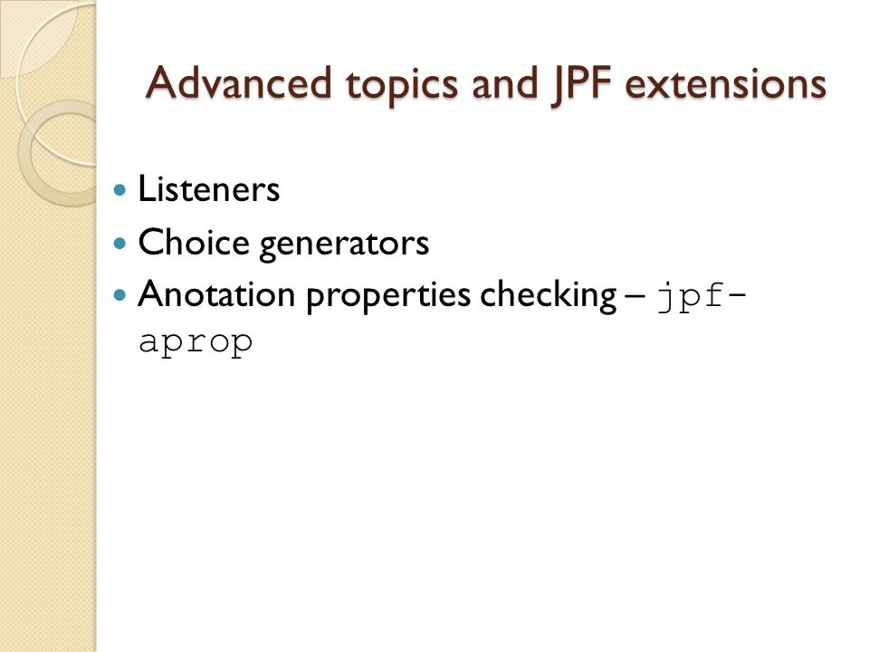 Advanced topics and JPF extensions Listeners Choice generators Anotation properties checking – jpf- aprop