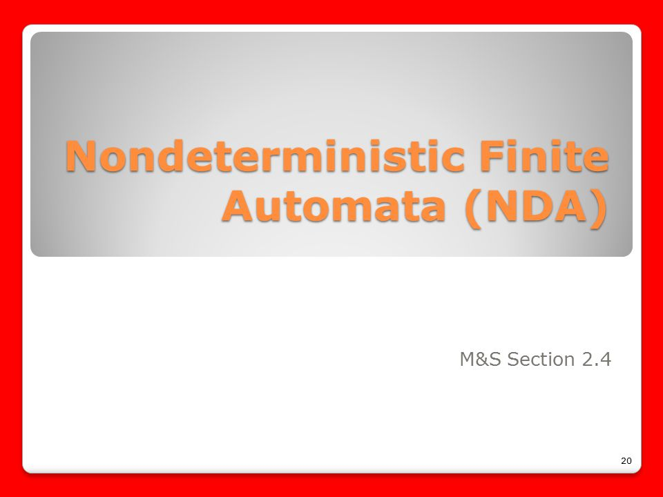 Nondeterministic Finite Automata (NDA) M&S Section 2.4 20