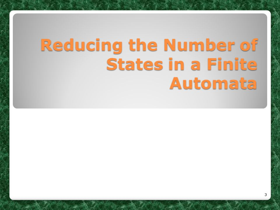 Reducing the Number of States in a Finite Automata 3