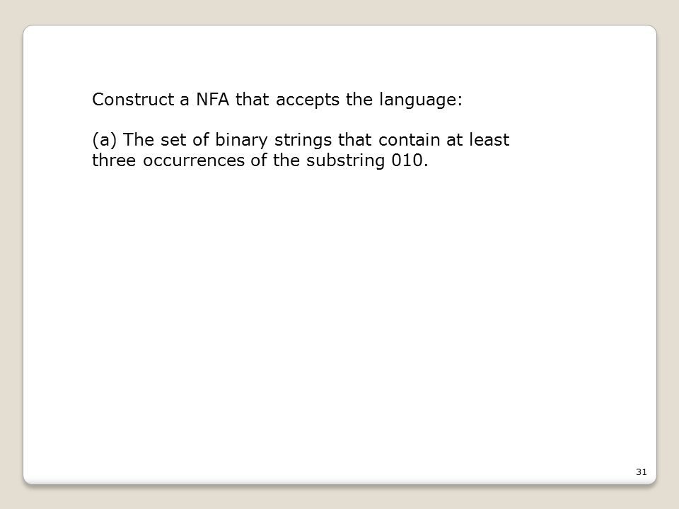 31 Construct a NFA that accepts the language: (a) The set of binary strings that contain at least three occurrences of the substring 010.