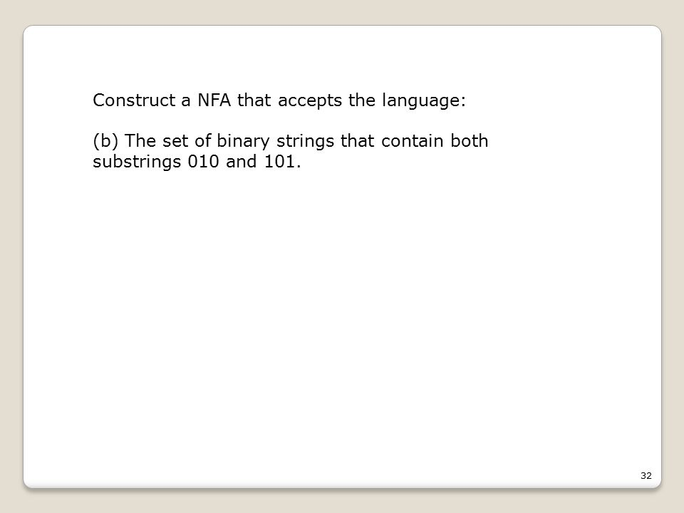 32 Construct a NFA that accepts the language: (b) The set of binary strings that contain both substrings 010 and 101.