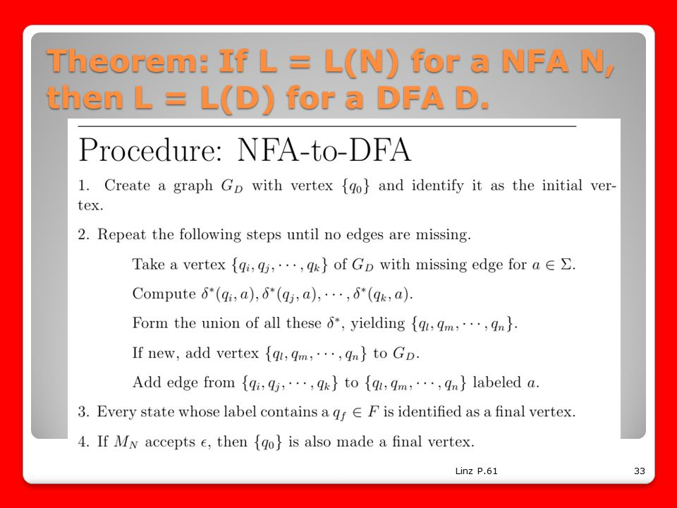 Theorem: If L = L(N) for a NFA N, then L = L(D) for a DFA D. Linz P.6133