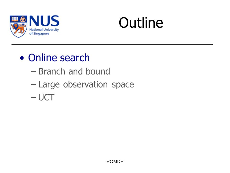 Outline Online search –Branch and bound –Large observation space –UCT POMDP