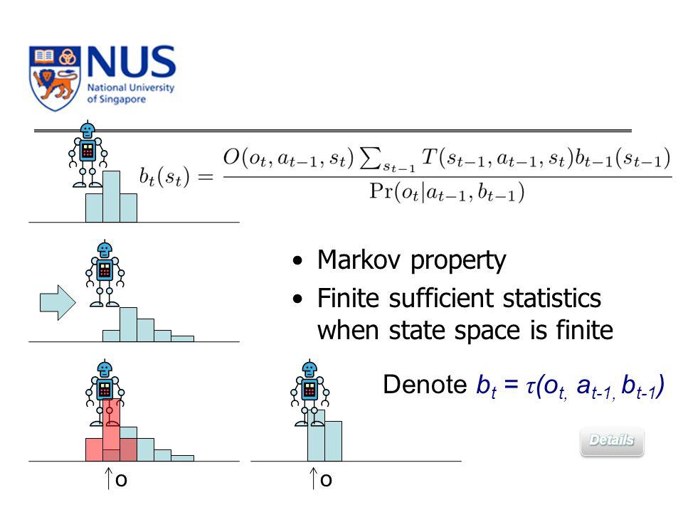Markov property Finite sufficient statistics when state space is finite o o Denote b t = τ (o t, a t-1, b t-1 )