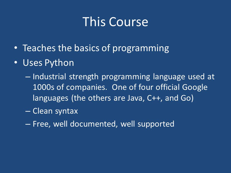 This Course Teaches the basics of programming Uses Python – Industrial strength programming language used at 1000s of companies.