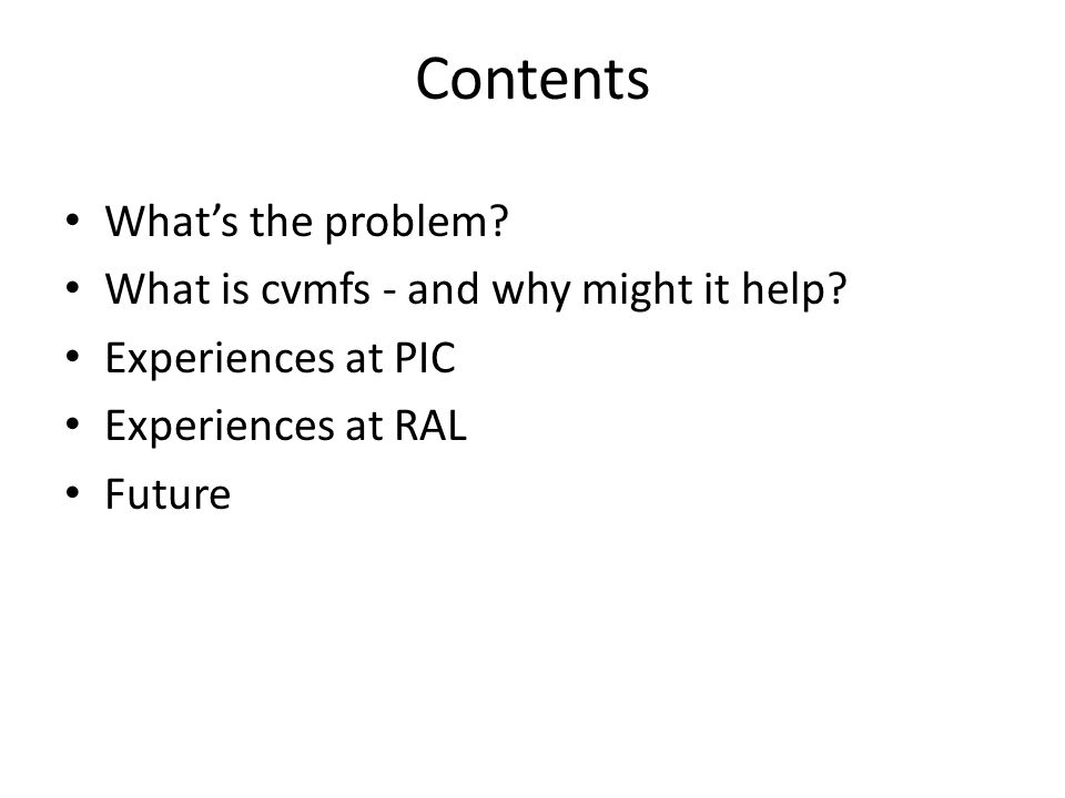 Contents What's the problem. What is cvmfs - and why might it help.