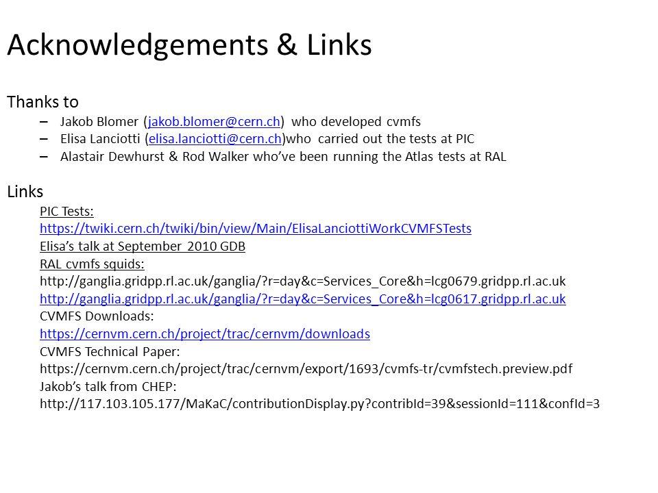 Acknowledgements & Links Thanks to – Jakob Blomer (jakob.blomer@cern.ch) who developed cvmfsjakob.blomer@cern.ch – Elisa Lanciotti (elisa.lanciotti@ce