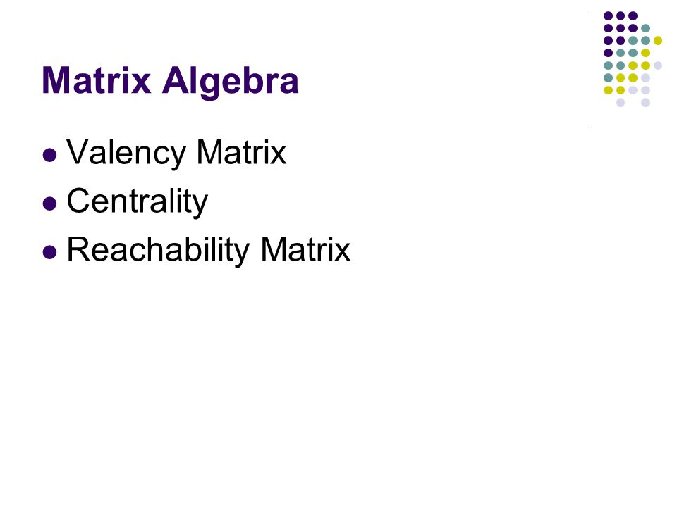 Matrix Algebra Valency Matrix Centrality Reachability Matrix